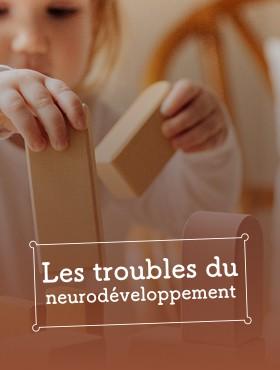 Les troubles du neurodéveloppement de l'enfant
